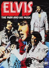 Elvis, The man and his music